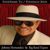 Enséñame Tu / Piénsalo Bien de Johnny Hernandez