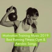 Motivation Training Music 2019: Best Running Fitness Gym & Aerobic Songs fra Various Artists