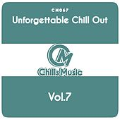 Unforgettable Chill Out, Vol. 7 by Various Artists