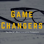 Game Changers: The World's Most Innovative Composers by Various Artists