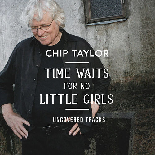 Time Waits for No Little Girls Uncovered by Chip Taylor