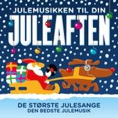 Julemusikken Til Din Juleaften – De Største Julesange – Den Bedste Julemusik by Various Artists