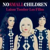 Laisse Tomber Les Filles de No Small Children