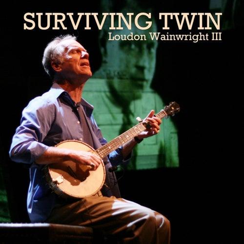 Surviving Twin (Live) by Loudon Wainwright III
