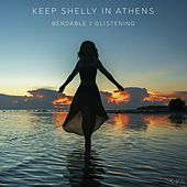 Bendable / Glistening by Keep Shelly In Athens