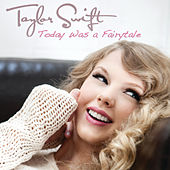 Today Was A Fairytale by Taylor Swift