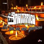 Si Ya No Me Quieres by Los Sagitarios