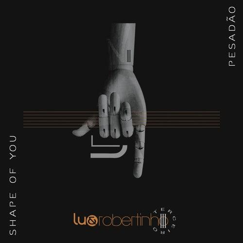 Shape of You / Pesadão (Ao Vivo) de Lu & Robertinho