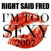 I'm Too Sexy 2007 by Right Said Fred