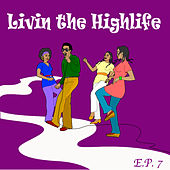 Living The Highlife EP 7 by Various Artists