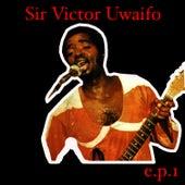 Sir Victor Uwaifo EP 1 by Sir Victor Uwaifo
