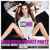 Forbidden Private Party (Special House Tracks for the Wildest Sessions) von Various Artists