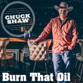 Burn That Oil by Chuck Shaw