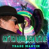 Don't You Wanna Dream with Me by Trade Martin