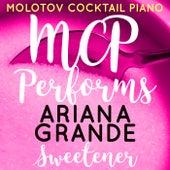 MCP Performs Ariana Grande: Sweetener von Molotov Cocktail Piano