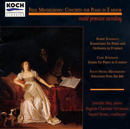 Mendelssohn: Piano Concerto Fragment In E; Piano Works By Clara & Robert Schumann & Fanny Mendelssohn by Jennifer Eley