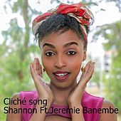 Cliché Song (feat. Jeremie Banembe) de Shannon