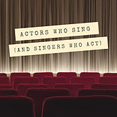 Actors Who Sing (And Singers Who Act) de Various Artists