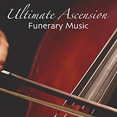 Ultimate Ascension Funerary Music by Various Artists