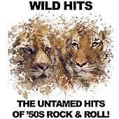 Wild Hits: The Untamed Hits of '50s Rock & Roll! by Various Artists