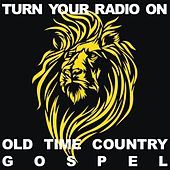 Turn Your Radio On: Old Time Country Gospel de Various Artists