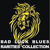 Bad Luck Blues: Rarities Collection von Various Artists