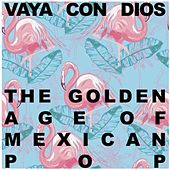 Vaya Con Dios: The Golden Age of Mexican Pop by Various Artists