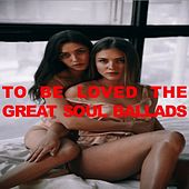 To Be Loved: The Great Soul Ballads by Various Artists