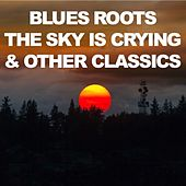 Blues Roots: The Sky Is Crying & Other Classics by Various Artists