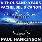 A Thousand Years / Pachelbel's Canon (Shorter Wedding Version) by Paul Hankinson