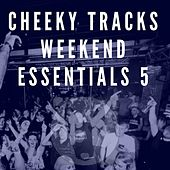 Cheeky Tracks Weekend Essentials 5 - EP by Various Artists