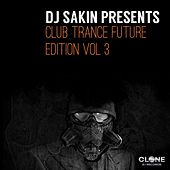 DJ Sakin Presents Club Trance Future Edition, Vol. 3 by Various Artists