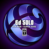 Min Wob / Super Subs - Single by Ed Solo