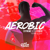 Aerobic Extreme Session 2018: 150 bpm/32 count - EP by Various Artists