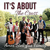 It's About the Cross von Amos Stoltzfus Family