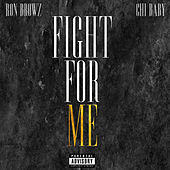 Fight For Me (feat. Chi Baby) by Ron Browz