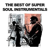 The Best of Super Soul Instrumentals by Various Artists