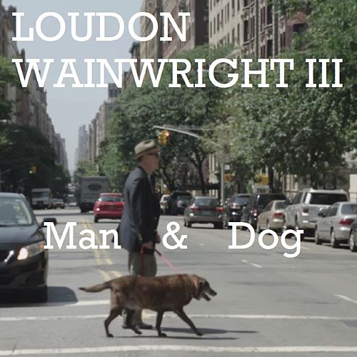 Man & Dog (Live) by Loudon Wainwright III