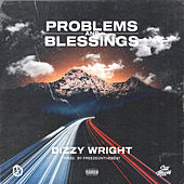 Problems And Blessings by Dizzy Wright