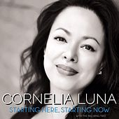 Starting Here, Starting Now by Cornelia Luna