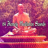64 Homely Meditation Sounds von Lullabies for Deep Meditation