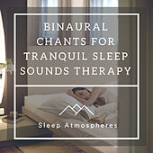 Binaural Chants for Tranquil Sleep Sounds Therapy by Sleep Sound Library