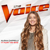 It Hurt So Bad (The Voice Performance) von Alexa Cappelli