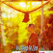 44 Deep In Zen von Lullabies for Deep Meditation