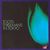 Toots Thielemans In Tokyo (Live) by Toots Thielemans