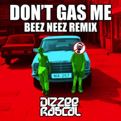 Don't Gas Me (Beez Neez Remix) by Dizzee Rascal