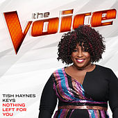 Nothing Left For You (The Voice Performance) von Tish Haynes Keys