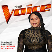 All I Could Do Was Cry (The Voice Performance) by Sharane Calister