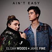 Ain't Easy by Elijah Woods x Jamie Fine