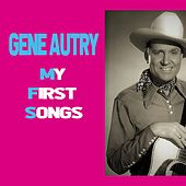 Gene Autry / My First Songs by Gene Autry